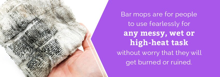 Bar mops are perfect for cleaning up any messy, high-heat task.