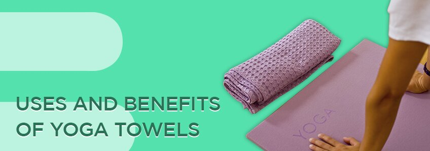 Uses & Benefits of Yoga Towels