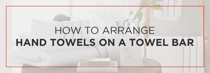 How To Arrange Towels On A Towel Bar