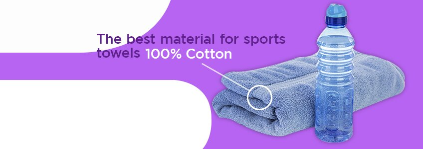100% Cotton is the best material for sports towels.