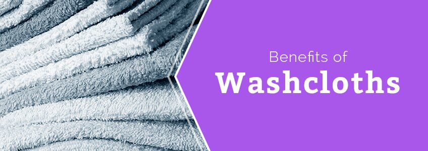 The Benefits of Washcloths