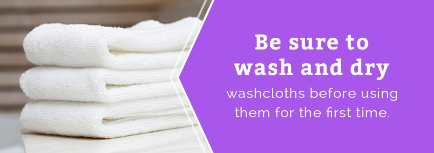 Be sure to wash and dry washcloths before the first use.